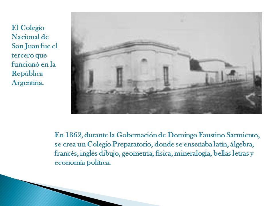 El Colegio Nacional de San Juan fue el tercero que funcionó en la República Argentina.