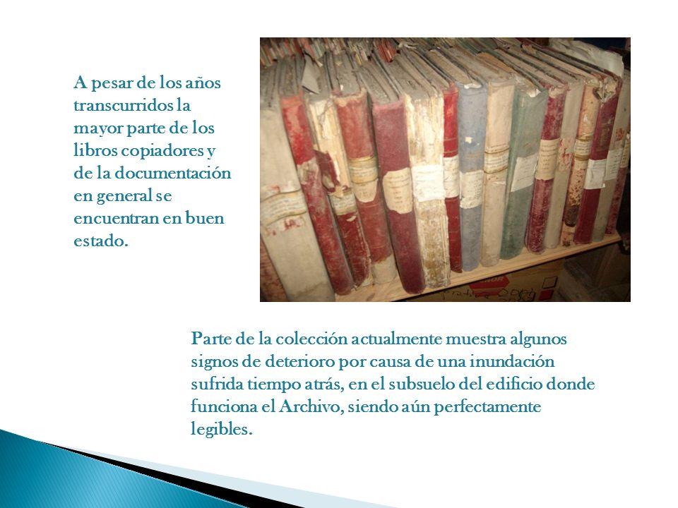 A pesar de los años transcurridos la mayor parte de los libros copiadores y de la documentación en general se encuentran en buen estado.