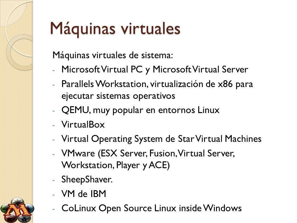Máquinas virtuales Máquinas virtuales de sistema: