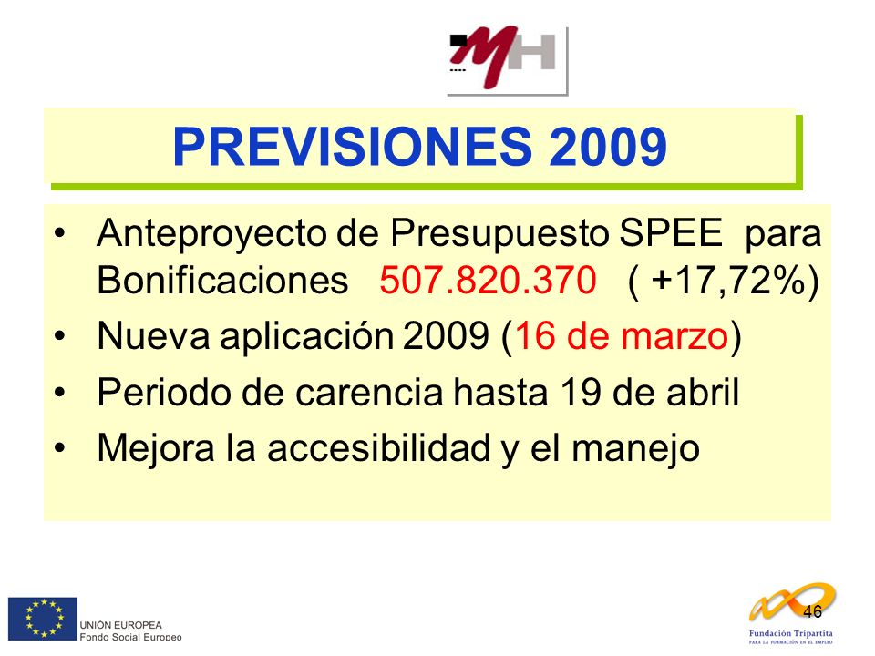 PREVISIONES 2009 Anteproyecto de Presupuesto SPEE para Bonificaciones 507.820.370 ( +17,72%) Nueva aplicación 2009 (16 de marzo)