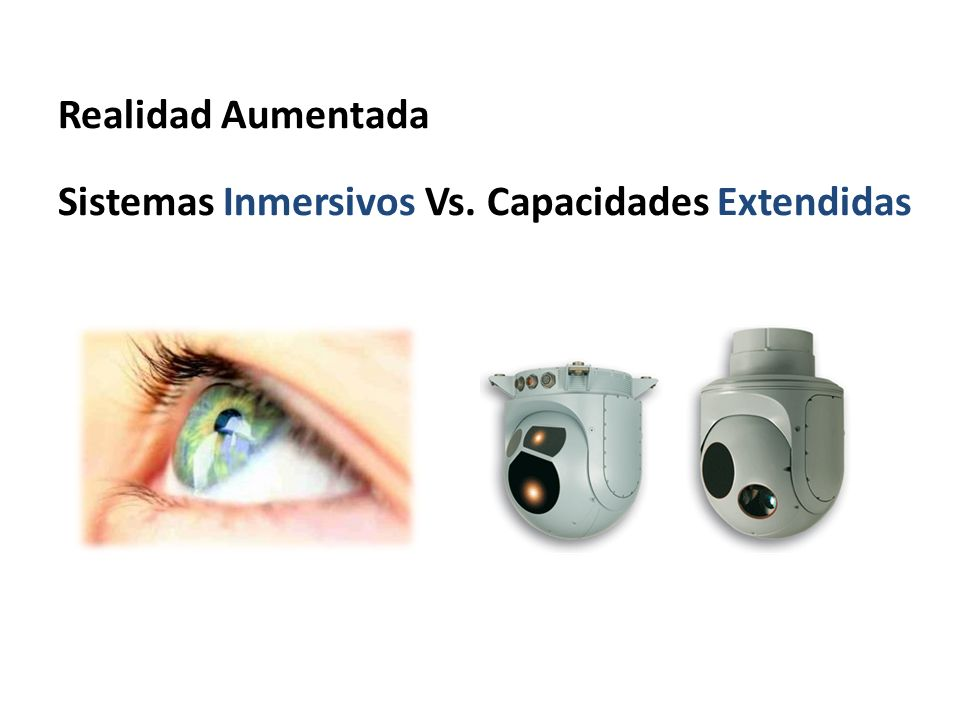 Realidad Aumentada Sistemas Inmersivos Vs. Capacidades Extendidas