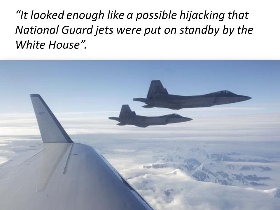 It looked enough like a possible hijacking that National Guard jets were put on standby by the White House .