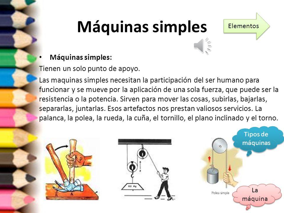 Máquinas simples Máquinas simples: Tienen un solo punto de apoyo.