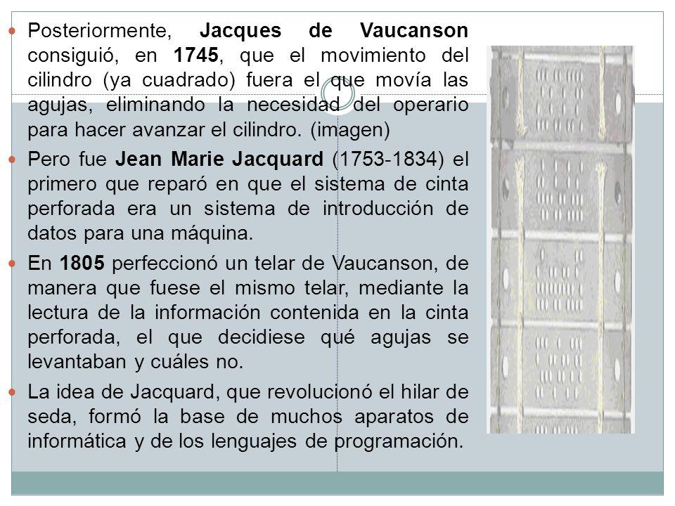 Posteriormente, Jacques de Vaucanson consiguió, en 1745, que el movimiento del cilindro (ya cuadrado) fuera el que movía las agujas, eliminando la necesidad del operario para hacer avanzar el cilindro. (imagen)