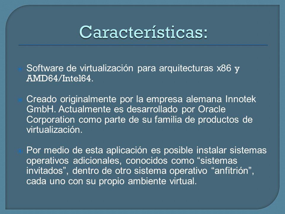 Características: Software de virtualización para arquitecturas x86 y AMD64/Intel64.