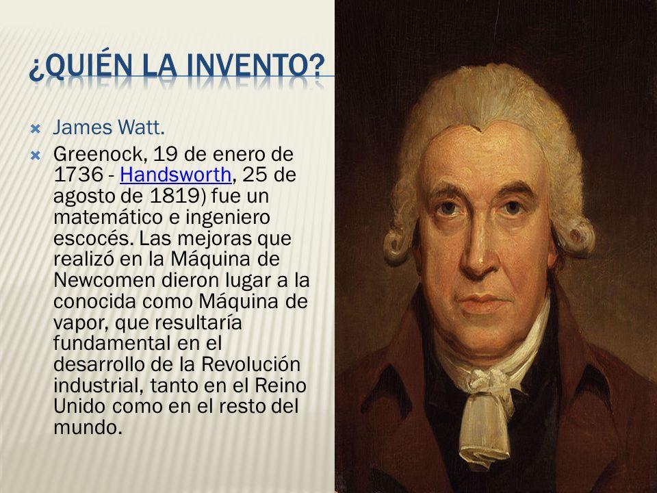 ¿Quién la invento James Watt.
