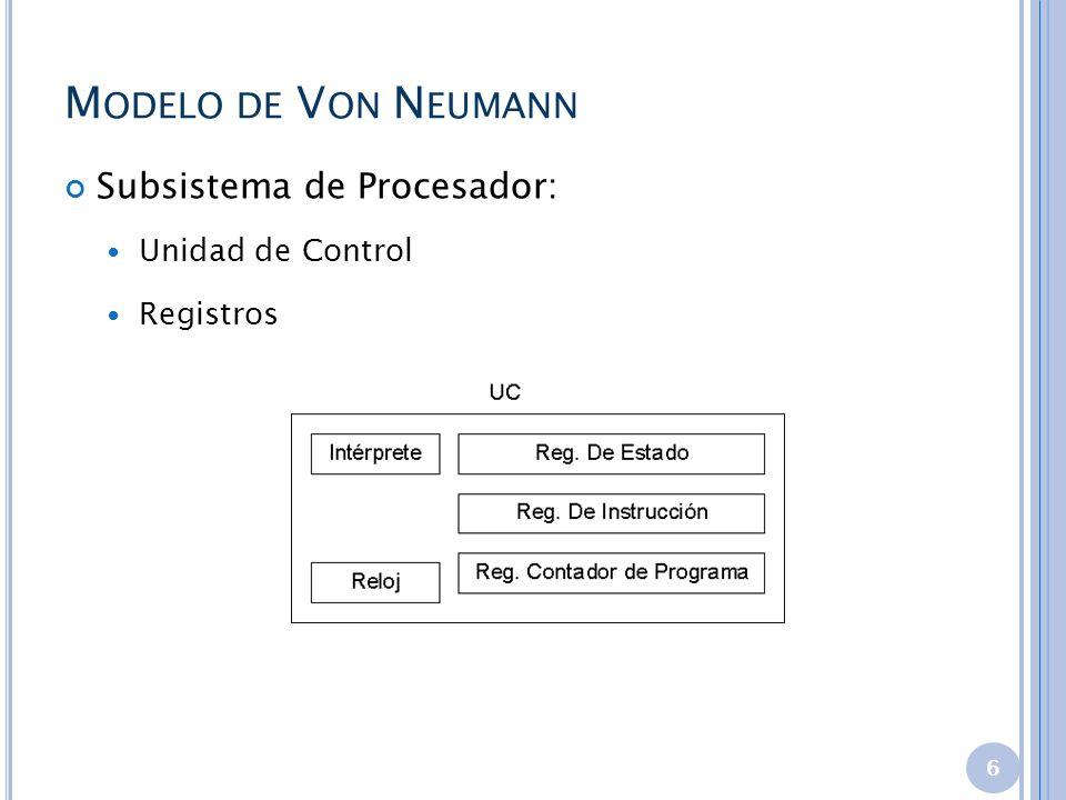 Modelo de Von Neumann Subsistema de Procesador: Unidad de Control