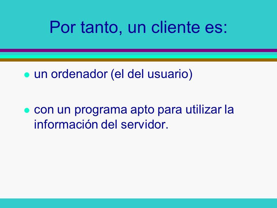 Por tanto, un cliente es: