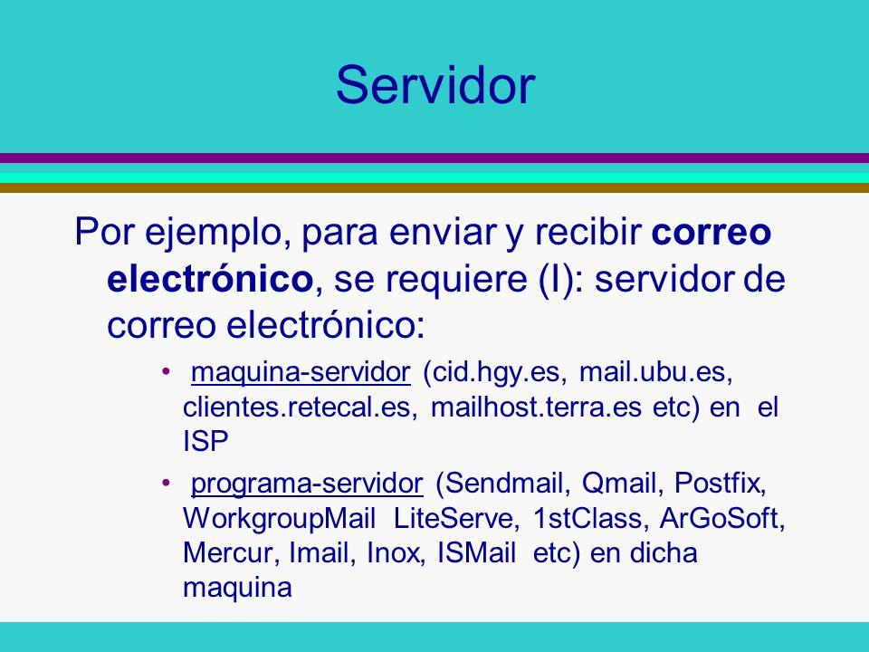 Servidor Por ejemplo, para enviar y recibir correo electrónico, se requiere (I): servidor de correo electrónico: