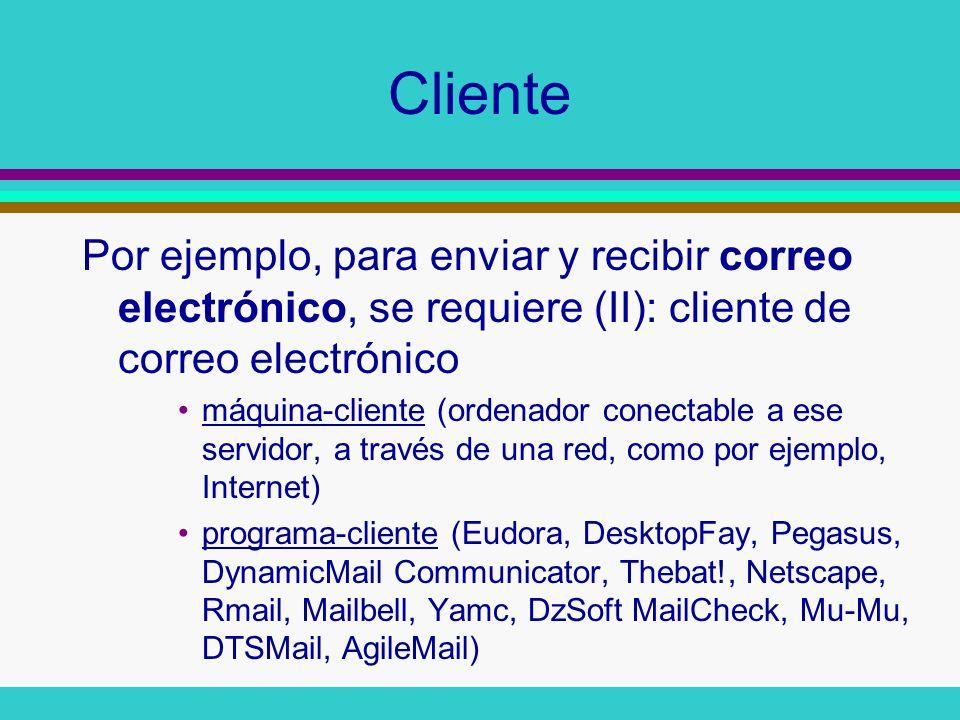 Cliente Por ejemplo, para enviar y recibir correo electrónico, se requiere (II): cliente de correo electrónico.