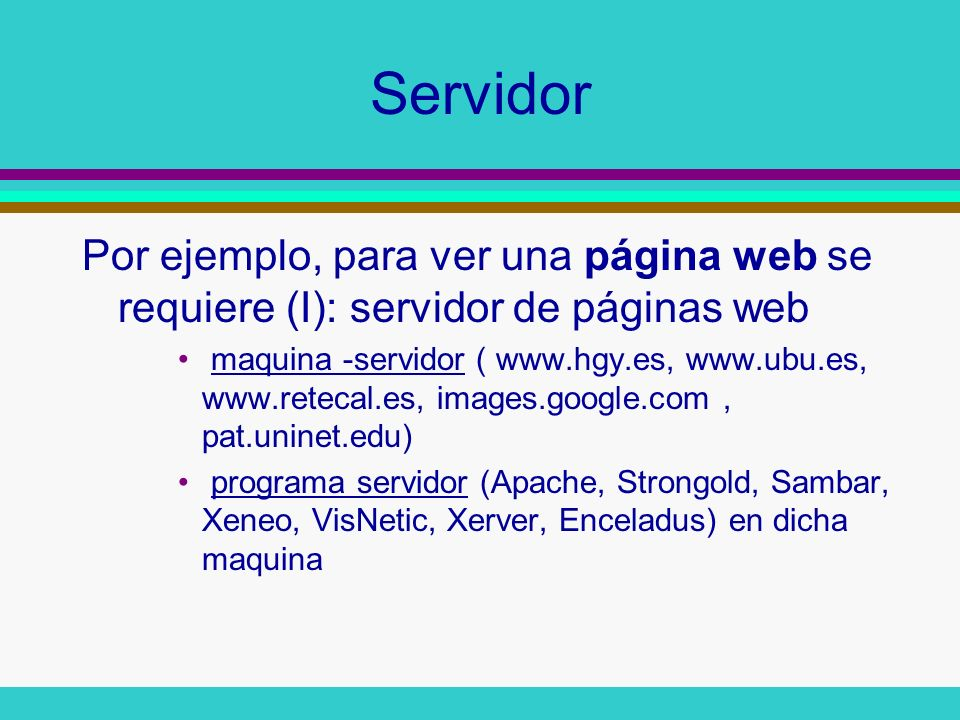 Servidor Por ejemplo, para ver una página web se requiere (I): servidor de páginas web.