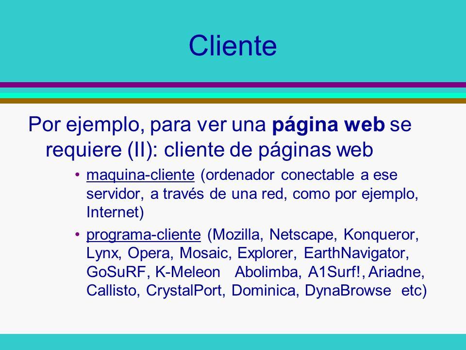 Cliente Por ejemplo, para ver una página web se requiere (II): cliente de páginas web.
