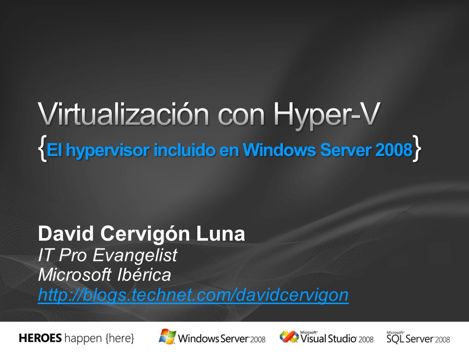 3/29/2017 4:13 PM Virtualización con Hyper-V {El hypervisor incluido en Windows Server 2008} David Cervigón Luna.