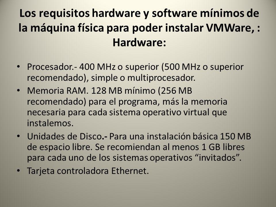 Los requisitos hardware y software mínimos de la máquina física para poder instalar VMWare, : Hardware: