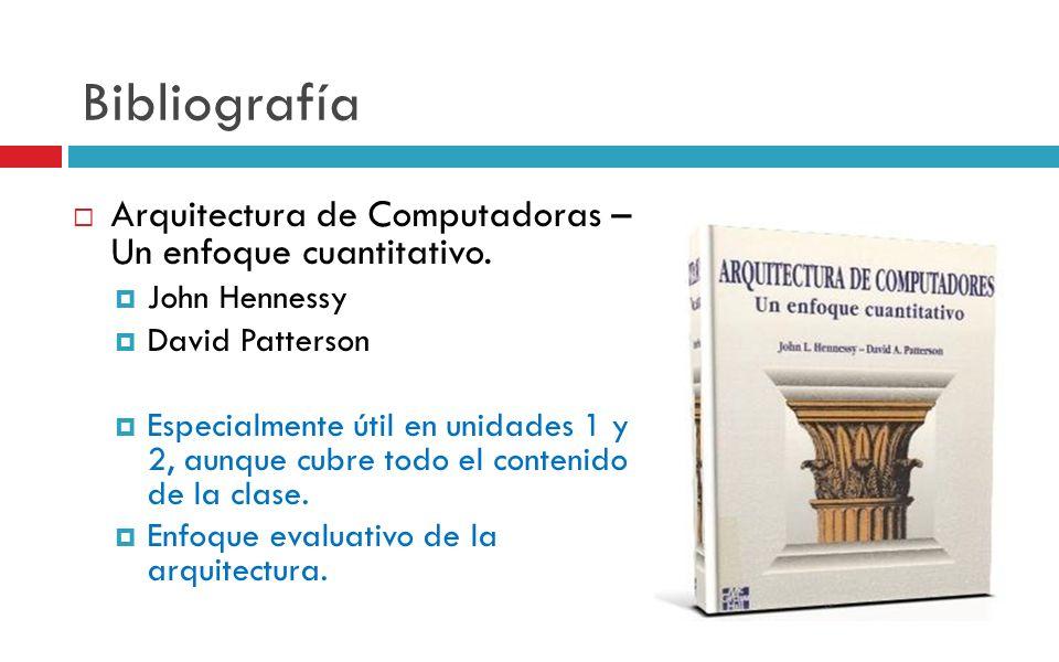 Bibliografía Arquitectura de Computadoras – Un enfoque cuantitativo.