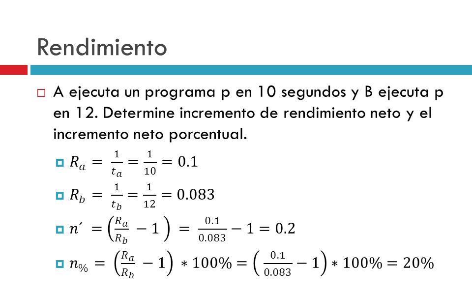 Rendimiento A ejecuta un programa p en 10 segundos y B ejecuta p en 12. Determine incremento de rendimiento neto y el incremento neto porcentual.