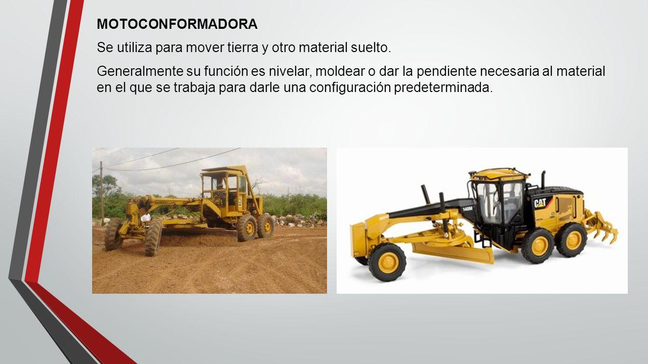 MOTOCONFORMADORA Se utiliza para mover tierra y otro material suelto