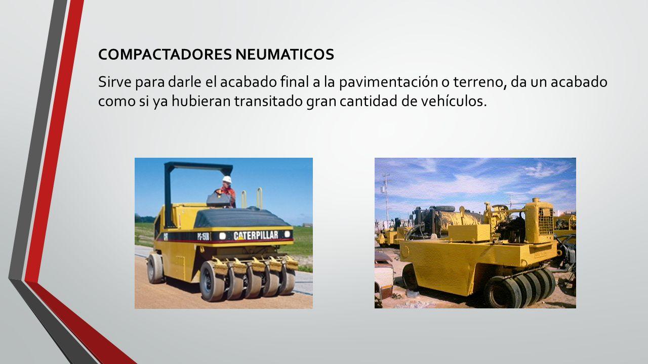 COMPACTADORES NEUMATICOS Sirve para darle el acabado final a la pavimentación o terreno, da un acabado como si ya hubieran transitado gran cantidad de vehículos.