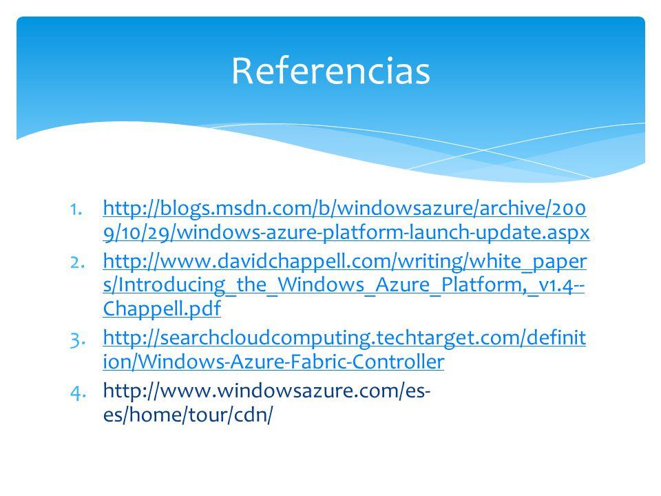 Referencias http://blogs.msdn.com/b/windowsazure/archive/2009/10/29/windows-azure-platform-launch-update.aspx.