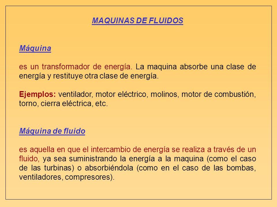 MAQUINAS DE FLUIDOSMáquina. es un transformador de energía. La maquina absorbe una clase de energía y restituye otra clase de energía.