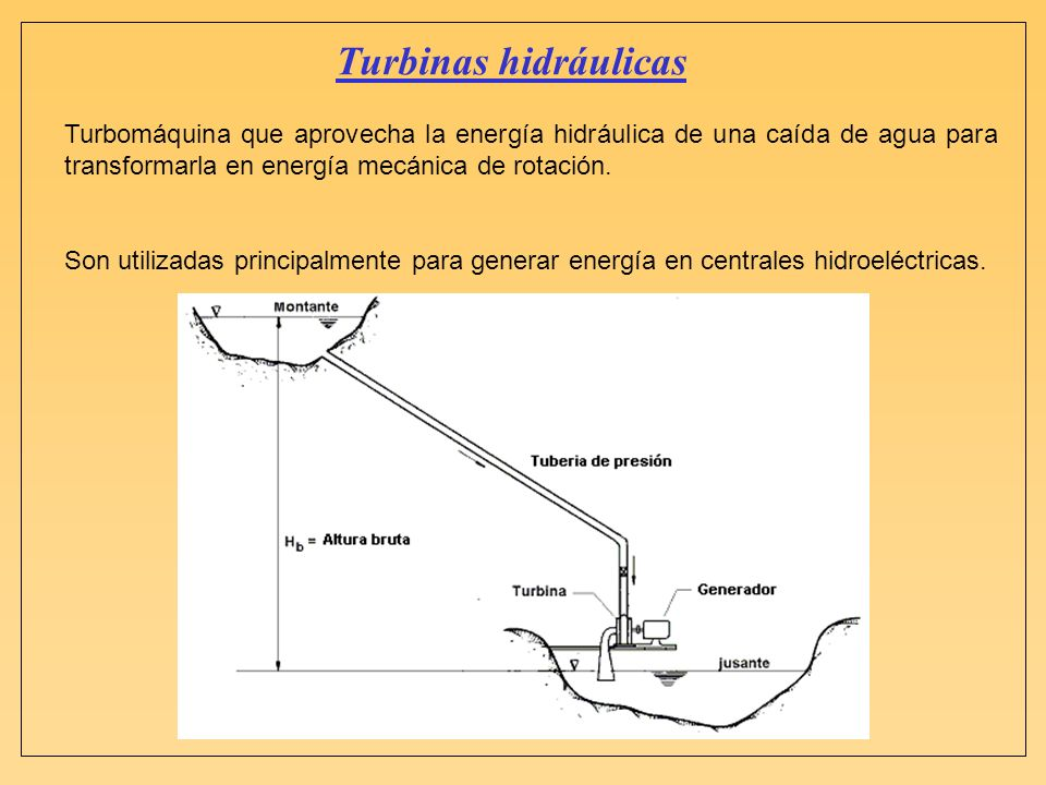 Turbinas hidráulicas Turbomáquina que aprovecha la energía hidráulica de una caída de agua para transformarla en energía mecánica de rotación.