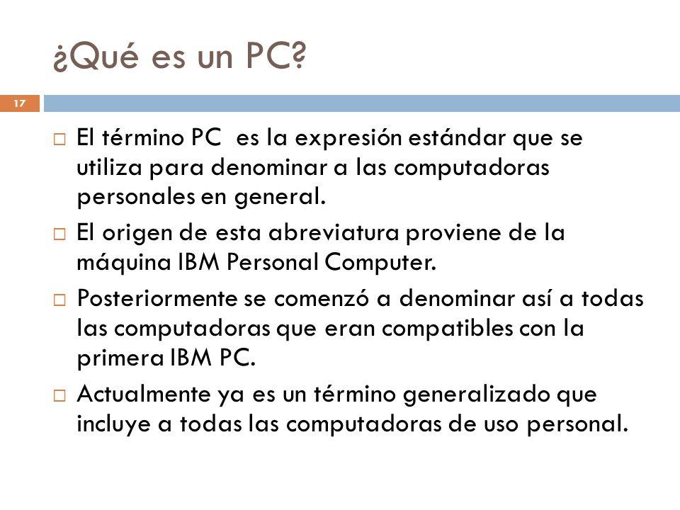 ¿Qué es un PC El término PC es la expresión estándar que se utiliza para denominar a las computadoras personales en general.
