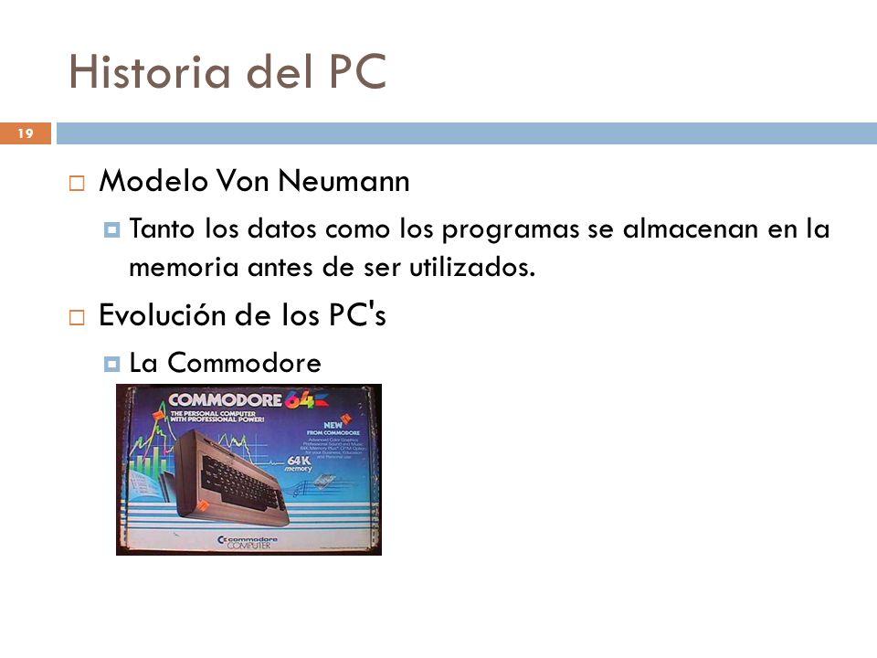 Historia del PC Modelo Von Neumann Evolución de los PC s
