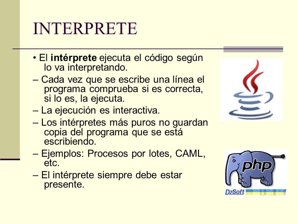 INTERPRETE • El intérprete ejecuta el código según lo va interpretando.