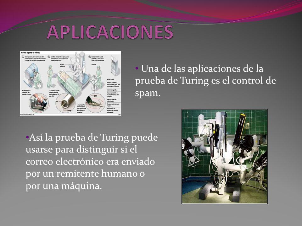 APLICACIONES Una de las aplicaciones de la prueba de Turing es el control de spam.