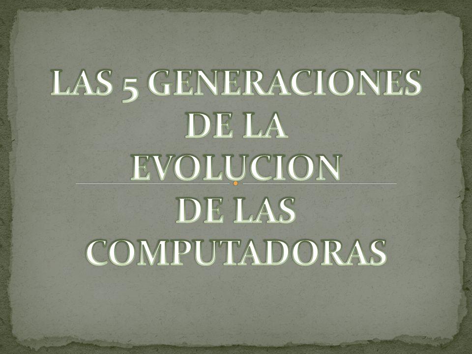 LAS 5 GENERACIONES DE LA EVOLUCION DE LAS COMPUTADORAS