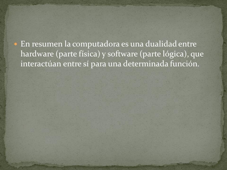 En resumen la computadora es una dualidad entre hardware (parte física) y software (parte lógica), que interactúan entre sí para una determinada función.