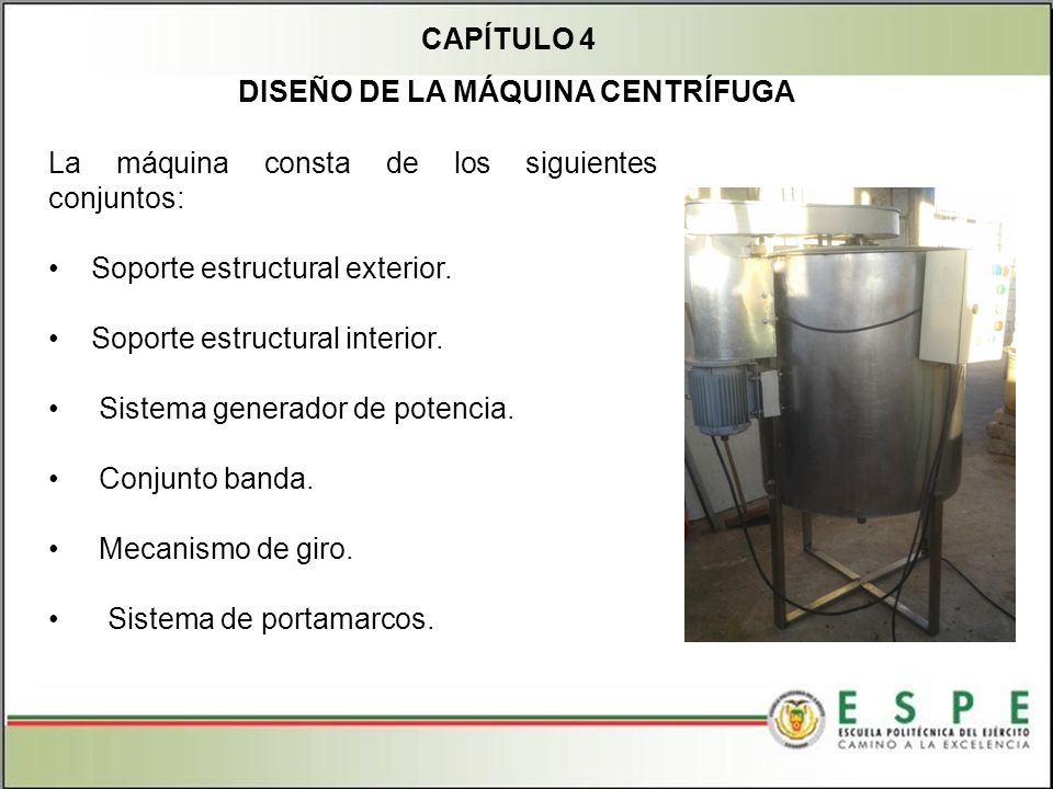 CAPÍTULO 4 DISEÑO DE LA MÁQUINA CENTRÍFUGA. La máquina consta de los siguientes conjuntos: Soporte estructural exterior.