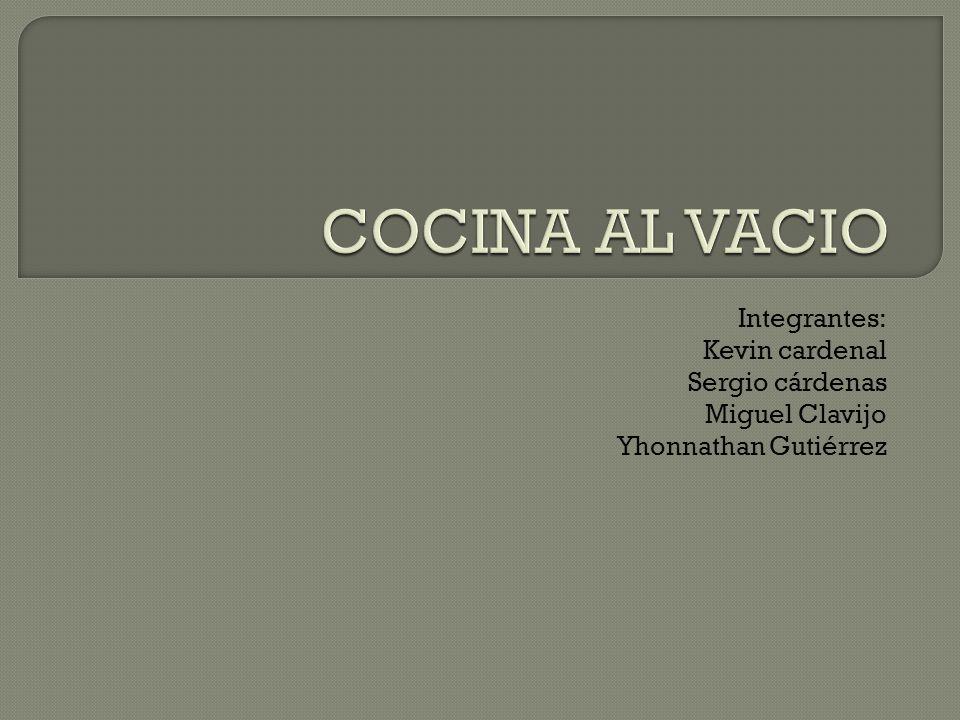 COCINA AL VACIO Integrantes: Kevin cardenal Sergio cárdenas