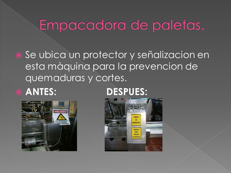 Empacadora de paletas. Se ubica un protector y señalizacion en esta màquina para la prevencion de quemaduras y cortes.