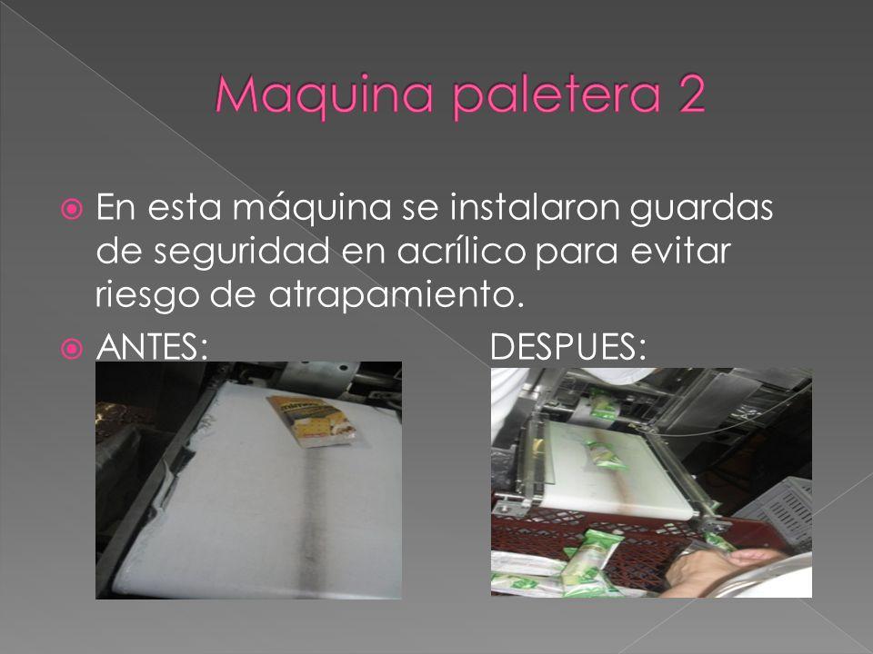 Maquina paletera 2 En esta máquina se instalaron guardas de seguridad en acrílico para evitar riesgo de atrapamiento.