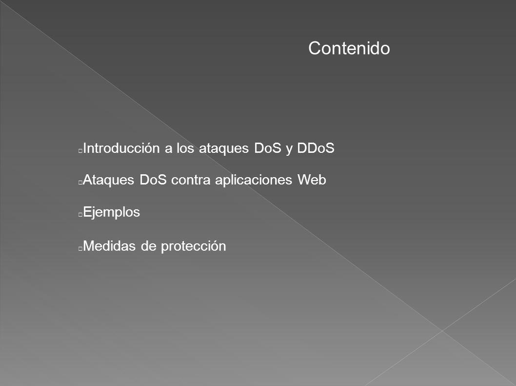 Contenido Introducción a los ataques DoS y DDoS Ataques DoS contra aplicaciones Web Ejemplos.