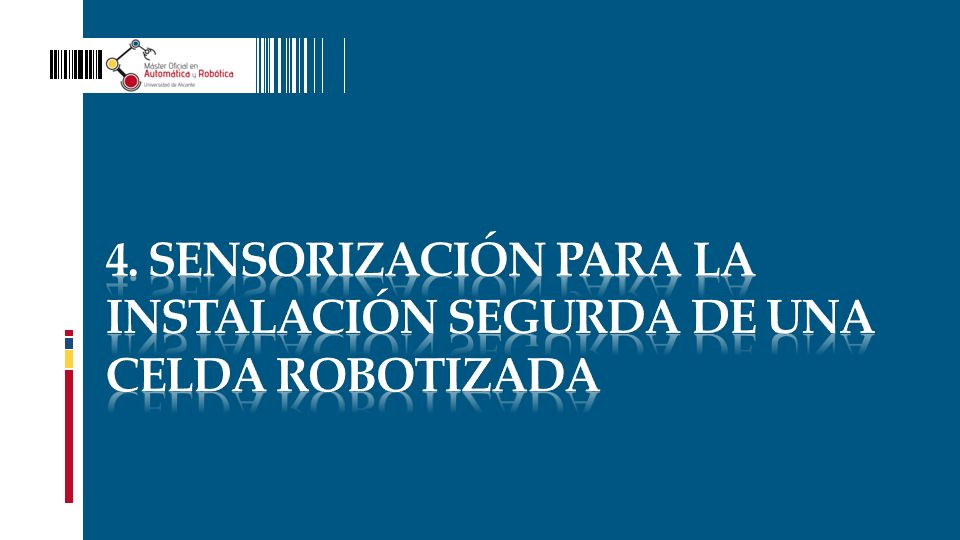 4. Sensorización PARA LA INSTALACIÓN SEGURDA DE UNA CELDA ROBOTIZADA