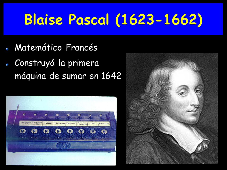 Blaise Pascal (1623-1662) Matemático Francés