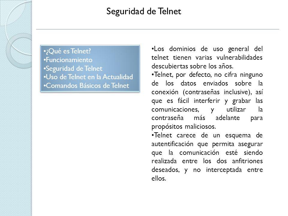Seguridad de Telnet Los dominios de uso general del telnet tienen varias vulnerabilidades descubiertas sobre los años.