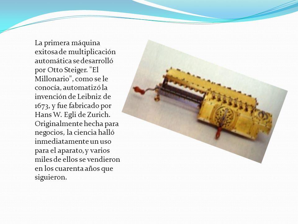 La primera máquina exitosa de multiplicación automática se desarrolló por Otto Steiger.