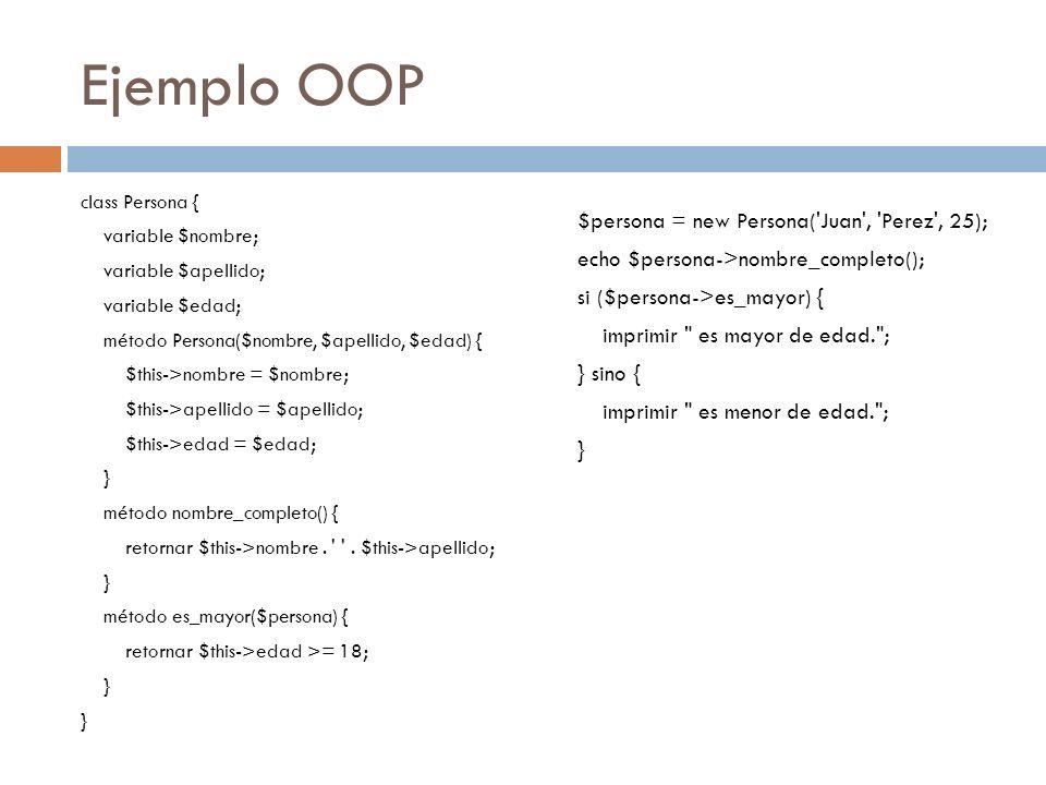 Ejemplo OOP $persona = new Persona( Juan , Perez , 25);
