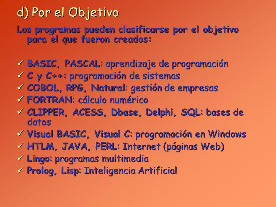 d) Por el Objetivo Los programas pueden clasificarse por el objetivo para el que fueron creados: BASIC, PASCAL: aprendizaje de programación.