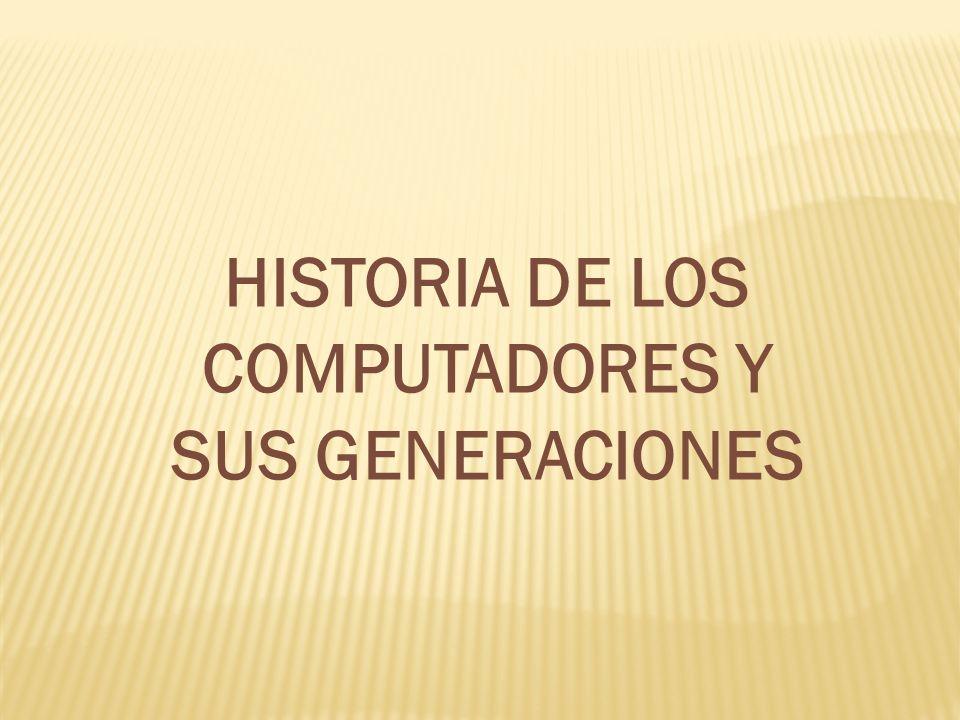 HISTORIA DE LOS COMPUTADORES Y SUS GENERACIONES