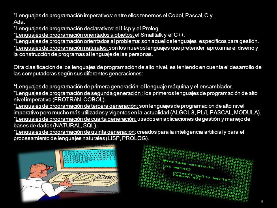 *Lenguajes de programación imperativos: entre ellos tenemos el Cobol, Pascal, C y Ada. *Lenguajes de programación declarativos: el Lisp y el Prolog. *Lenguajes de programación orientados a objetos: el Smalltalk y el C++. *Lenguajes de programación orientados al problema: son aquellos lenguajes específicos para gestión. *Lenguajes de programación naturales: son los nuevos lenguajes que pretender aproximar el diseño y la construcción de programas al lenguaje de las personas.