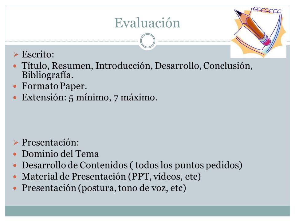 Evaluación Escrito: Título, Resumen, Introducción, Desarrollo, Conclusión, Bibliografía. Formato Paper.