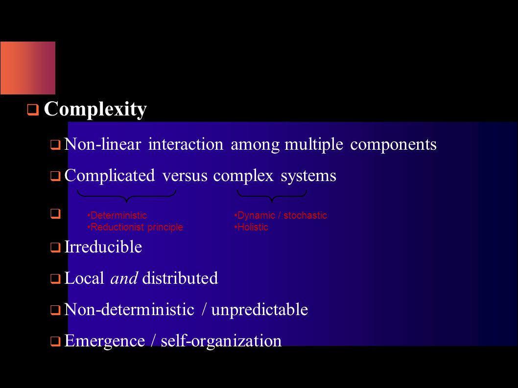 Complexity Non-linear interaction among multiple components