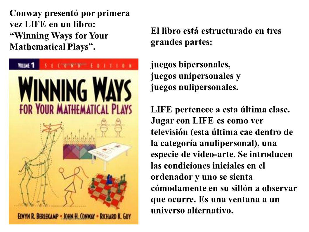 Conway presentó por primera vez LIFE en un libro: Winning Ways for Your Mathematical Plays .