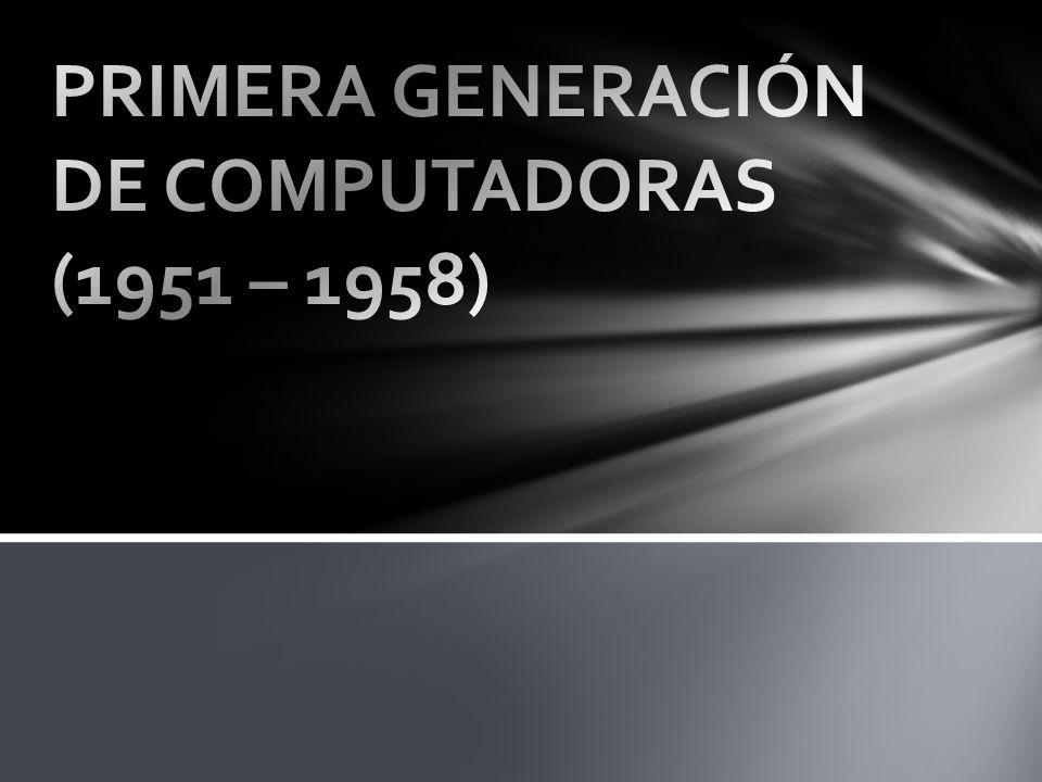 PRIMERA GENERACIÓN DE COMPUTADORAS (1951 – 1958)