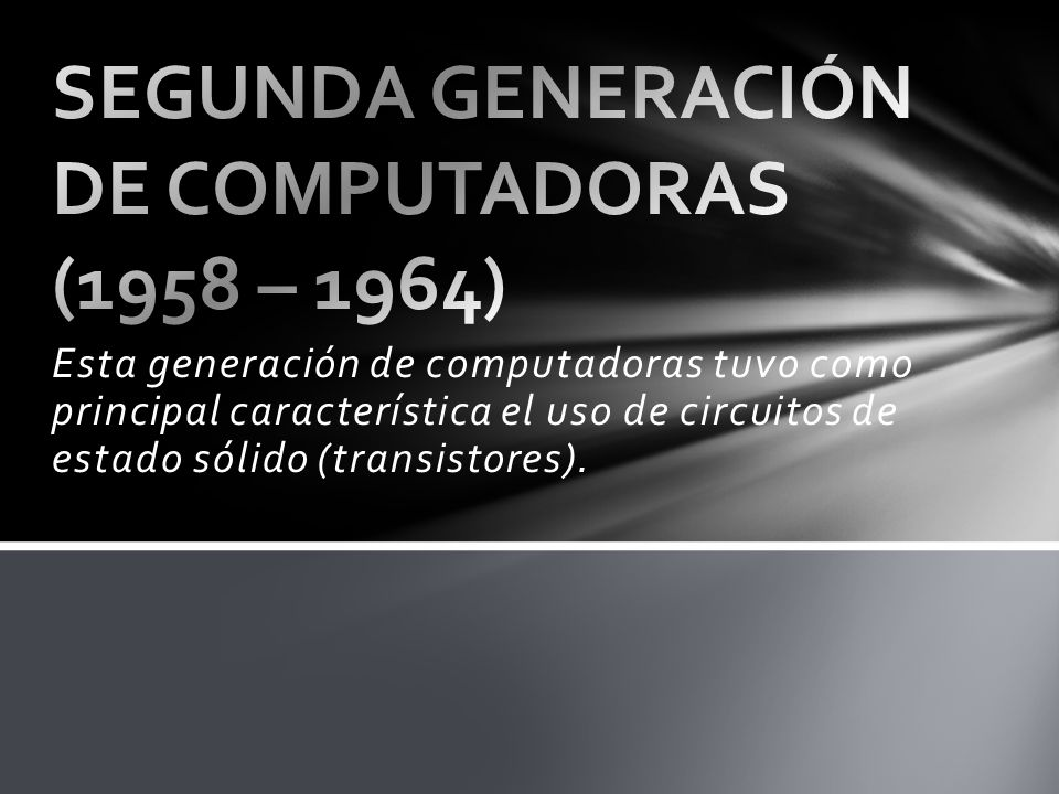 SEGUNDA GENERACIÓN DE COMPUTADORAS (1958 – 1964)