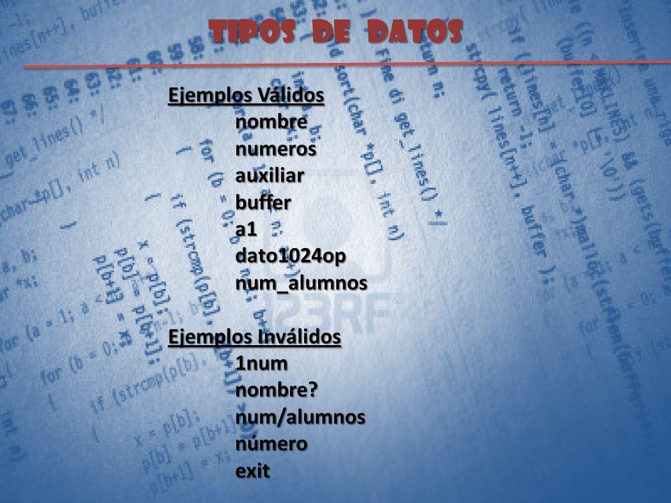 TIPOS DE DATOS Ejemplos Válidos nombre numeros auxiliar buffer a1